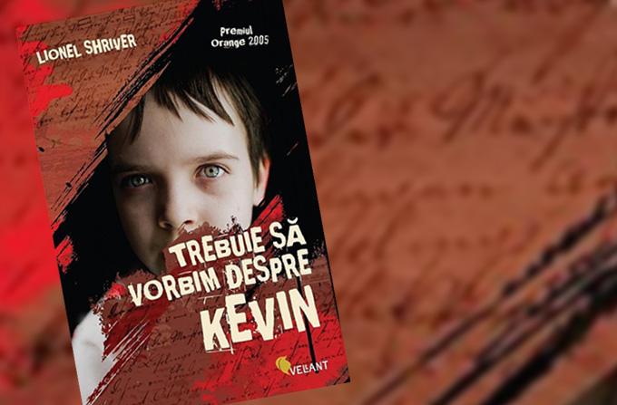 Trebuie sa vorbim despre Kevin… Trebuie sa o citesti